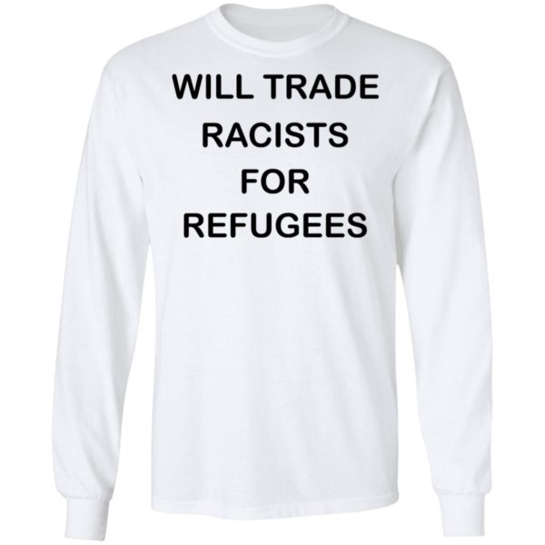 redirect 2229 600x600 - Will trade racists for refugees shirt