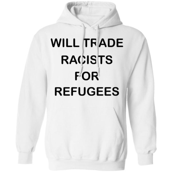 redirect 2231 600x600 - Will trade racists for refugees shirt