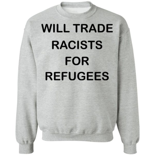 redirect 2232 600x600 - Will trade racists for refugees shirt