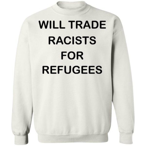 redirect 2233 600x600 - Will trade racists for refugees shirt