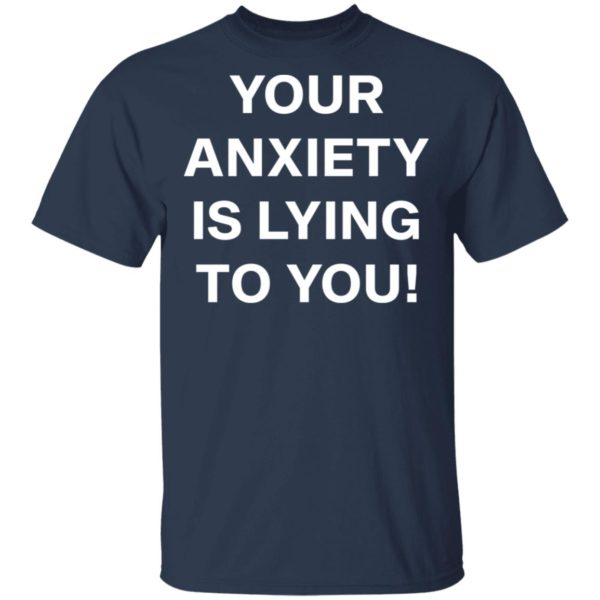 redirect 2635 600x600 - Your anxiety is lying to you shirt