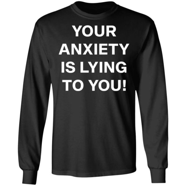 redirect 2638 600x600 - Your anxiety is lying to you shirt