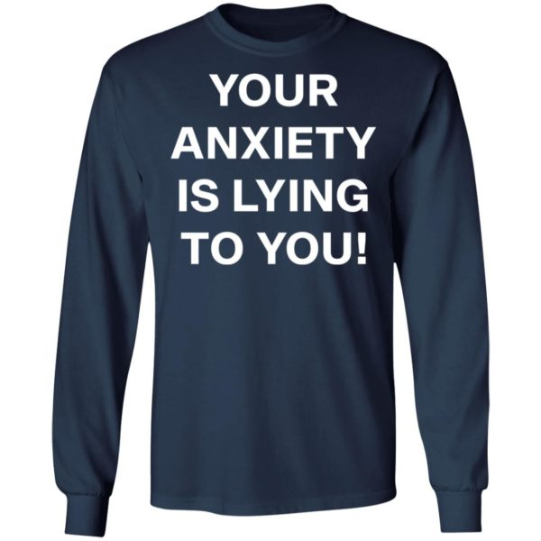 redirect 2639 600x600 - Your anxiety is lying to you shirt
