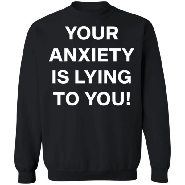 redirect 2642 600x600 - Your anxiety is lying to you shirt
