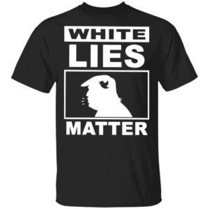 redirect 2674 300x300 - White Lies Matter Trump shirt