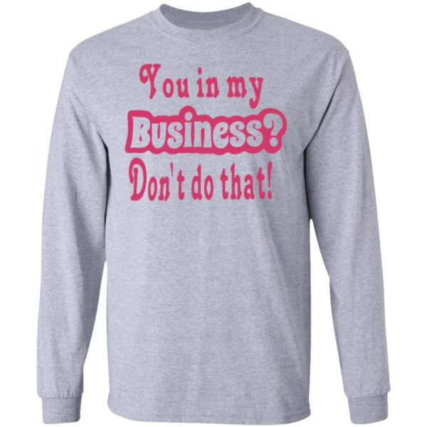 redirect 2698 600x600 - You in my business don't do that shirt