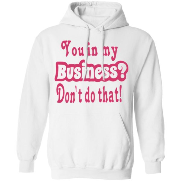 redirect 2701 600x600 - You in my business don't do that shirt