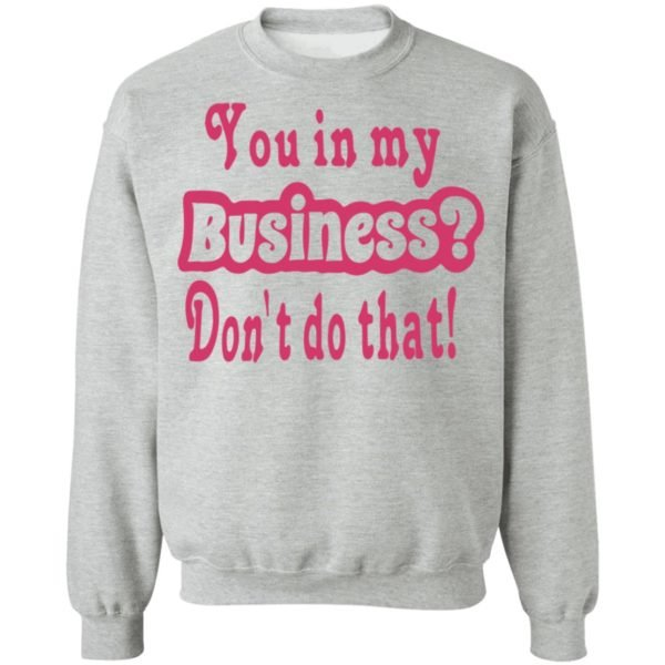 redirect 2702 600x600 - You in my business don't do that shirt