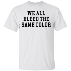 redirect 3065 300x300 - We all bleed the same color shirt