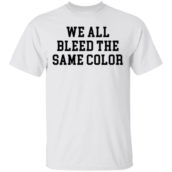 redirect 3065 600x600 - We all bleed the same color shirt