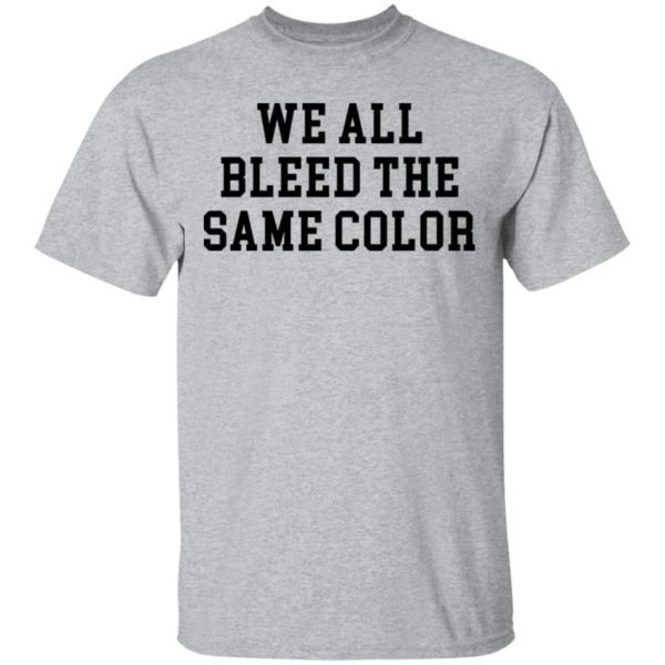redirect 3066 600x600 - We all bleed the same color shirt