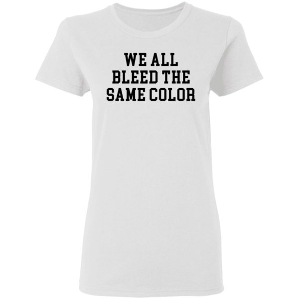 redirect 3067 600x600 - We all bleed the same color shirt