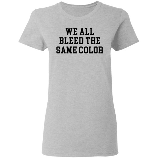 redirect 3068 600x600 - We all bleed the same color shirt