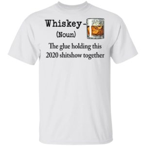 redirect 356 300x300 - Whiskey The glue holding this 2020 shitshow together shirt
