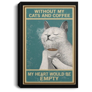 redirect 38 300x300 - Without my cats and coffee my heart would be empty poster