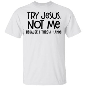 redirect 4095 300x300 - Try Jesus not me because I throw hands shirt