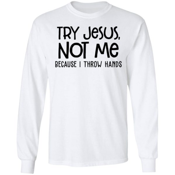 redirect 4100 600x600 - Try Jesus not me because I throw hands shirt