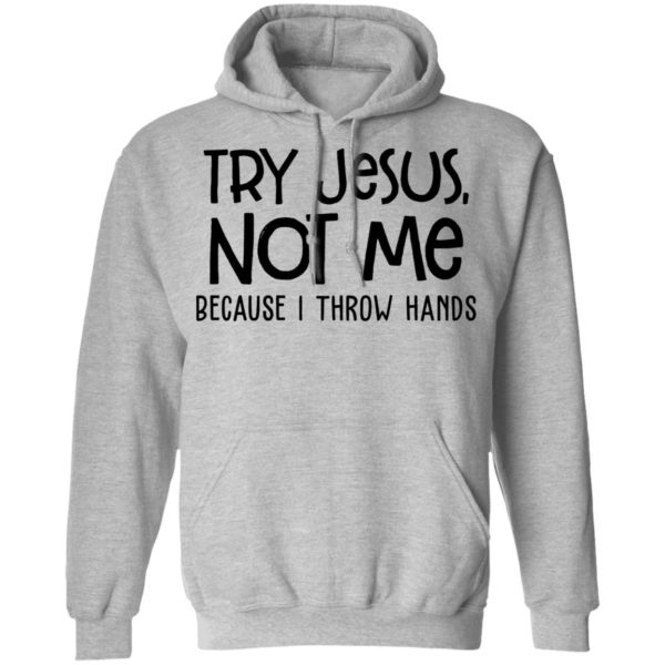 redirect 4101 600x600 - Try Jesus not me because I throw hands shirt