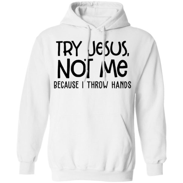 redirect 4102 600x600 - Try Jesus not me because I throw hands shirt