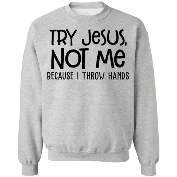 redirect 4103 600x600 - Try Jesus not me because I throw hands shirt