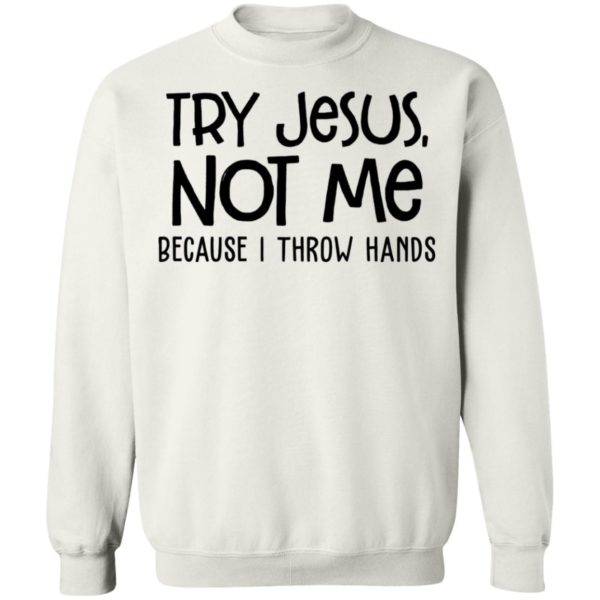 redirect 4104 600x600 - Try Jesus not me because I throw hands shirt