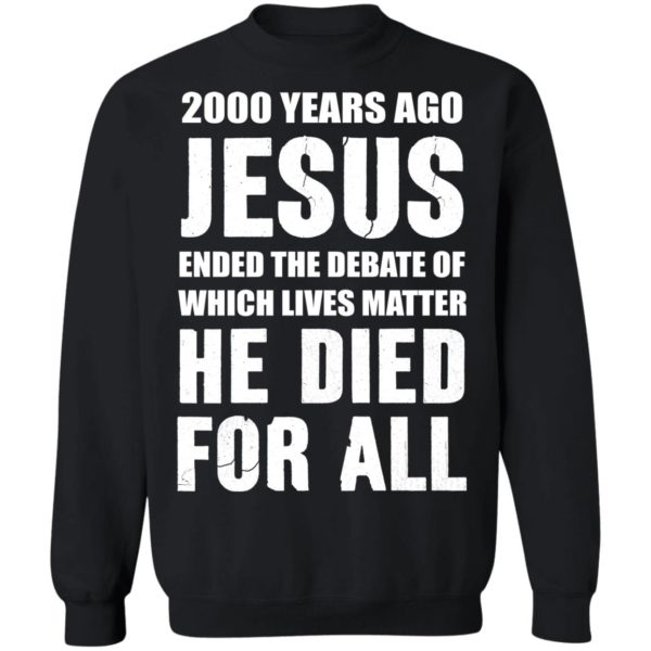 redirect 584 600x600 - 2000 years ago Jesus ended the debate of which lives matter he died for all shirt