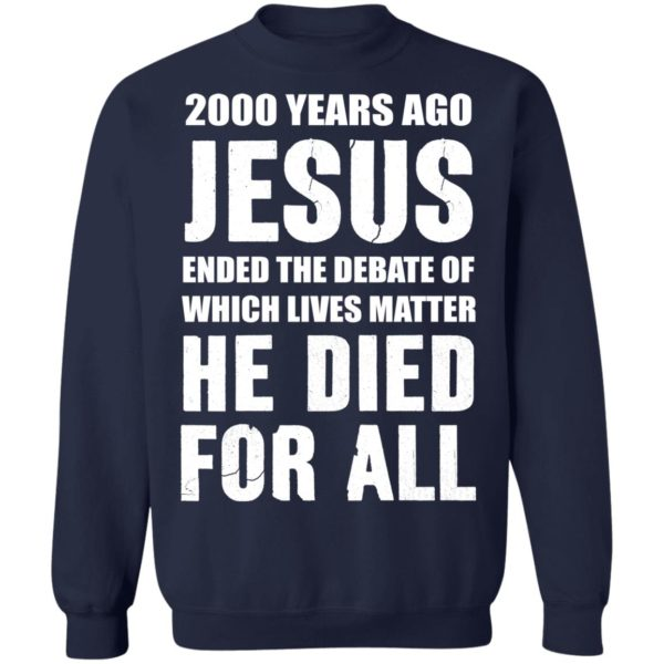 redirect 585 600x600 - 2000 years ago Jesus ended the debate of which lives matter he died for all shirt