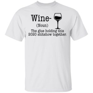 redirect 870 300x300 - Wine the glue holding this 2020 shitshow together shirt