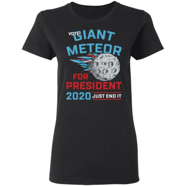 redirect 122 600x600 - Vote Giant Meteor for president 2020 just end it shirt