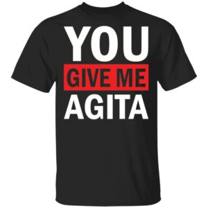 redirect 1715 300x300 - You give me Agita shirt