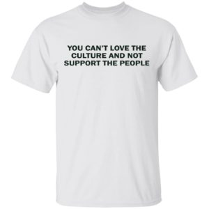 redirect 1735 300x300 - You can't love the culture and not support the people shirt