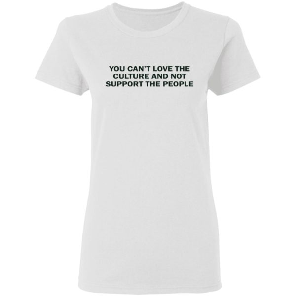 redirect 1737 600x600 - You can't love the culture and not support the people shirt