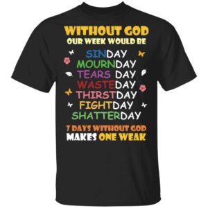 redirect 2120 300x300 - Without god our week would be sinday mournday tearsday wasteday shirt