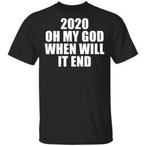 redirect 3159 300x300 - 2020 oh my god when will it end shirt