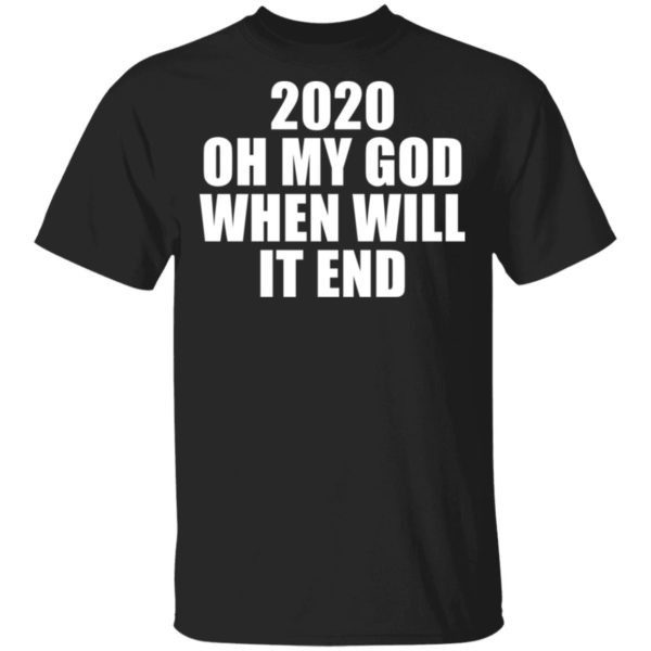 redirect 3159 600x600 - 2020 oh my god when will it end shirt