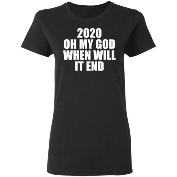 redirect 3161 600x600 - 2020 oh my god when will it end shirt
