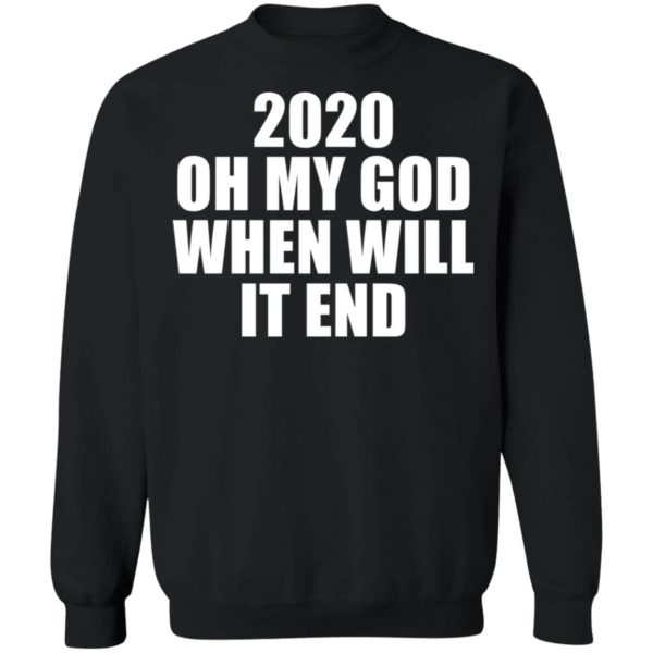 redirect 3167 600x600 - 2020 oh my god when will it end shirt