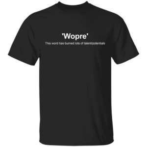 redirect 3180 300x300 - Wopre This word has burned lots of talent potentials shirt