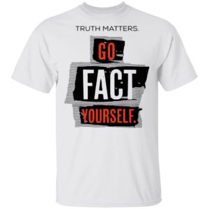 redirect 4609 300x300 - Truth matters go fact yourself shirt