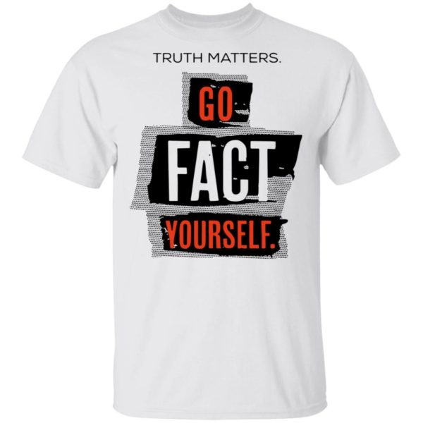 redirect 4609 600x600 - Truth matters go fact yourself shirt