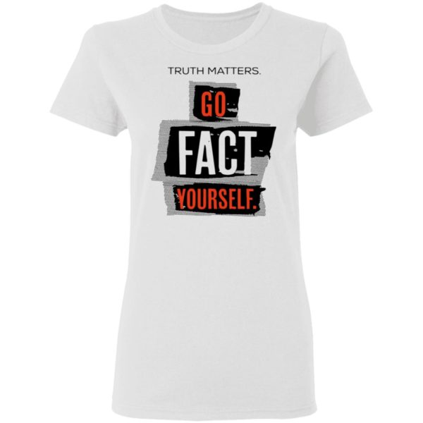 redirect 4611 600x600 - Truth matters go fact yourself shirt