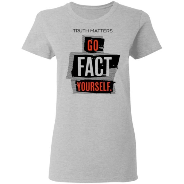 redirect 4612 600x600 - Truth matters go fact yourself shirt
