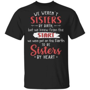 redirect 522 300x300 - We weren't sister by birth but we knew from the start shirt