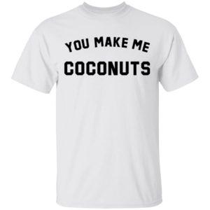redirect 5373 300x300 - You make me coconuts shirt