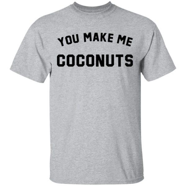 redirect 5374 600x600 - You make me coconuts shirt