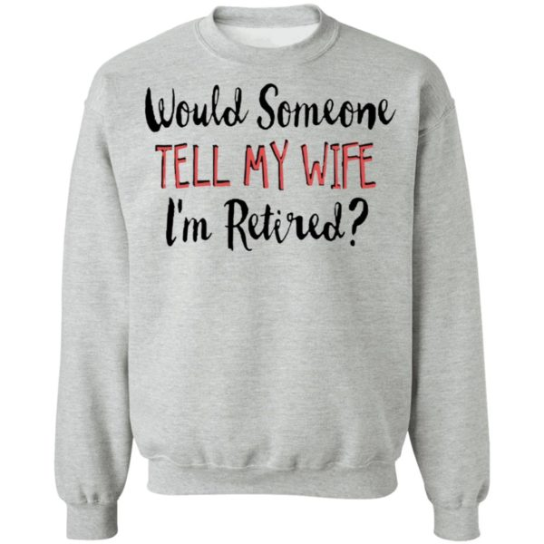 redirect 5645 600x600 - Would someone tell my wife i'm retired shirt