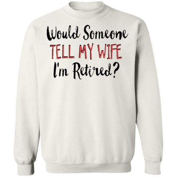 redirect 5646 600x600 - Would someone tell my wife i'm retired shirt