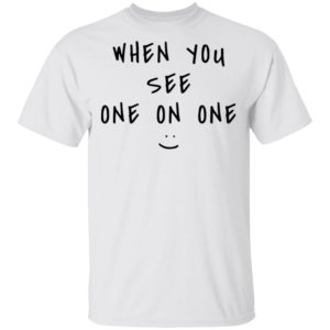 redirect 6111 300x300 - When you see one on one shirt