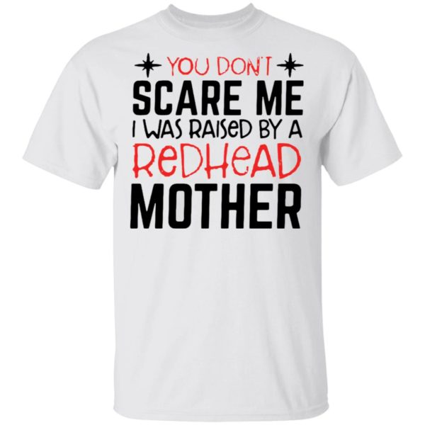 redirect 6713 600x600 - You don't scare me I was raised by a redhead mother shirt