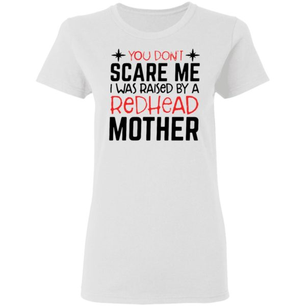redirect 6715 600x600 - You don't scare me I was raised by a redhead mother shirt